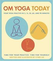 Om Yoga Today: A Yoga Practice for 5, 15, 30, 60, and 90 Minutes 0811844463 Book Cover