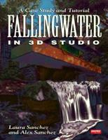 Fallingwater Using 3d Studio: A Case Study and Tutorial/Book and Disk 1566900514 Book Cover