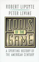 Idols of the Game: A Sporting History of the American Century 1570361541 Book Cover