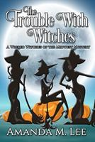 The Trouble with Witches 1539336107 Book Cover