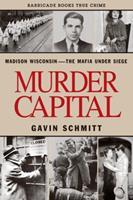 Murder Capital: Madison Wisconsin -The Mafia Under Siege 1569802254 Book Cover