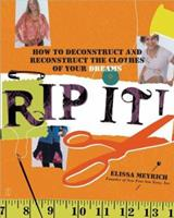 Rip It!: How to Deconstruct and Reconstruct the Clothes of Your Dreams 0743268997 Book Cover