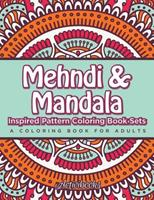 Mehndi & Mandala Inspired Pattern Coloring Book Sets: A Coloring Book for Adults 1683211073 Book Cover