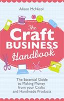 The Craft Business Handbook: The Essential Guide to Making Money from Your Crafts and Handmade Products 1908707011 Book Cover