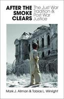 After the Smoke Clears: The Just War Tradition and Post War Justice 157075859X Book Cover