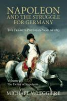Napoleon and the Struggle for Germany, Volume II: The Defeat of Napoleon 1107439736 Book Cover