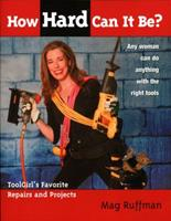 How Hard Can It Be?: Toolgirl's Favorite Repairs And Projects 0771078528 Book Cover