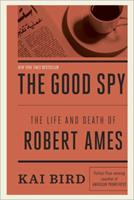 The Good Spy: The Life and Death of Robert Ames 0307889769 Book Cover