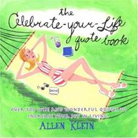The Celebrate-Your-Life Quote Book: Over 500 Wise and Wonderful Quotes to Increase Your Joy in Living 0517224607 Book Cover