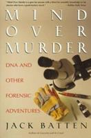 Mind over Murder: DNA and Other Forensic Adventures 0771010664 Book Cover