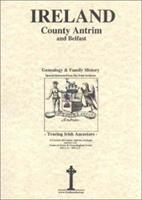 County Antrim & Belfast Genealogy and Family History 0940134527 Book Cover
