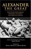 Alexander the Great: Selections from Arrian, Diodorus, Plutarch and Quintus Curtius 0872207277 Book Cover