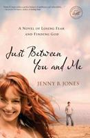 Just Between You and Me: A Novel of Losing Fear and Finding God 1595548513 Book Cover