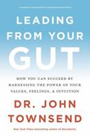 Leading from Your Gut: How You Can Succeed by Harnessing the Power of Your Values, Feelings, and Intuition 0310350115 Book Cover