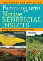 Farming with Native Beneficial Insects: Ecological Pest Control Solutions 1612122833 Book Cover