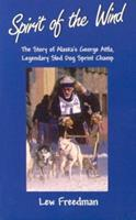 Spirit of the Wind: The Story of George Attla, Alaska's Legendary Sled Dog Sprint Champ 0945397933 Book Cover