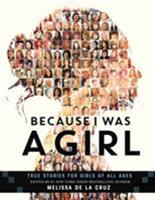 Because I Was A Girl: True Stories for Girls of All Ages 1250154464 Book Cover