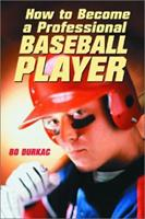 How to Become a Professional Baseball Player 0786415878 Book Cover