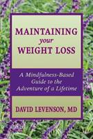 Maintaining Your Weight Loss: A Mindfulness-Based Guide to the Adventure of a Lifetime 1493598937 Book Cover