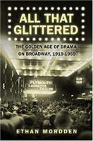 All That Glittered: The Golden Age of Drama on Broadway, 1919-1959 0312338988 Book Cover