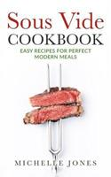 Sous Vide Cookbook: Easy Recipes For Modern Perfect Meals 1979611181 Book Cover