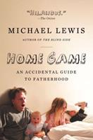 Home Game: An Accidental Guide to Fatherhood 0393338096 Book Cover