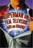 Superman on Film, Television, Radio and Broadway 0786431660 Book Cover