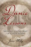 Dance Lessons: Moving to the Beat of God's Heart 1573126225 Book Cover