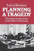 Planning a Tragedy: The Americanization of the War in Vietnam 0393953262 Book Cover