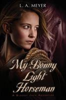 My Bonny Light Horseman: Being an Account of the Further Adventures of Jacky Faber, in Love and War 0152061878 Book Cover
