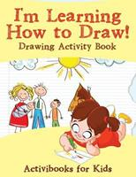I'm Learning How to Draw! Drawing Activity Book 1683213599 Book Cover