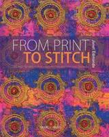 From Print to Stitch: Tips and Techniques for Hand-Printing and Stitching on Fabric 1844484599 Book Cover