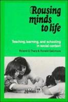 Rousing Minds to Life: Teaching, Learning, and Schooling in Social Context 0521362342 Book Cover