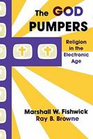 The God Pumpers: Religion in the Electronic Age 0879724005 Book Cover