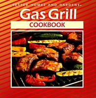 Gas Grill Cookbook (Better Homes and Gardens(R))