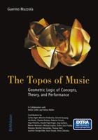 The Topos of Music: Geometric Logic of Concepts, Theory, and Performance 3764357312 Book Cover
