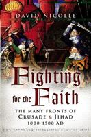 Fighting for the Faith: The Many Fronts of Crusade and Jihad, 1000-1500 AD 1844156141 Book Cover