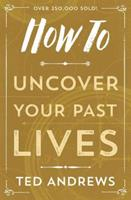 How To Uncover Your Past Lives (Llewellyn's How to) 0875420222 Book Cover