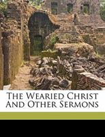 The Wearied Christ and Other Sermons 1172435464 Book Cover