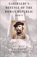 Garibaldi's Defense of the Roman Republic 1848 to 1849 1605204730 Book Cover