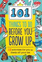 101 Things to Do Before You Grow Up: 101 fantastically essential things for every kid to know and do! 1633220036 Book Cover
