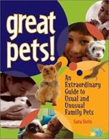 Great Pets! An Extraordinary Guide to Usual and Unusual Family Pets