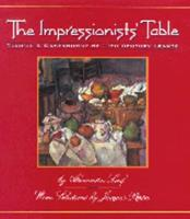 The Impressionists' Table: Recipes & Gastronomy of 19th-Century France