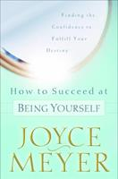 How to Succeed at Being Yourself: Finding the Confidence to Fulfill Your Destiny 0446532045 Book Cover