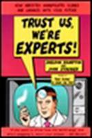 Trust Us We're Experts: How Industry Manipulates Science and Gambles with Your Future 1585421391 Book Cover
