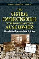 The Central Construction Office of the Waffen-SS and Police Auschwitz: Organization, Responsibilities, Activities 1591481120 Book Cover