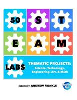 50 Steam Labs: Thematic Projects: Science, Technology, Engineering, Art, & Math 1542790581 Book Cover