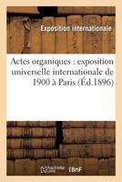 Actes Organiques: Exposition Universelle Internationale de 1900 a Paris 1896 2014473978 Book Cover