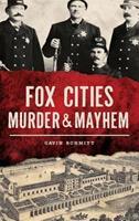Fox Cities Murder & Mayhem 1540227618 Book Cover