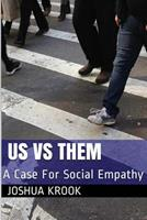 Us Vs Them: A Case for Social Empathy 1500359025 Book Cover